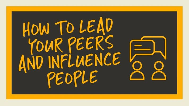 How to Lead Your Peers And Influence People
