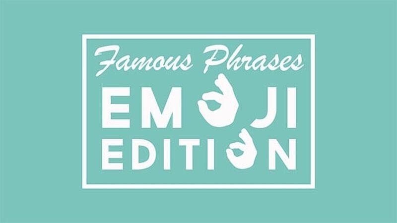 Famous Phrases - Emoji Edition