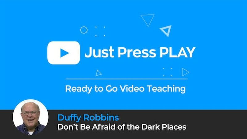 Just Press Play: Don't Be Afraid of the Dark Places