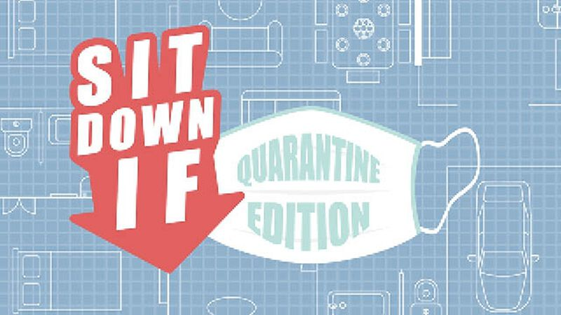 Sit Down If Quarantine Edition