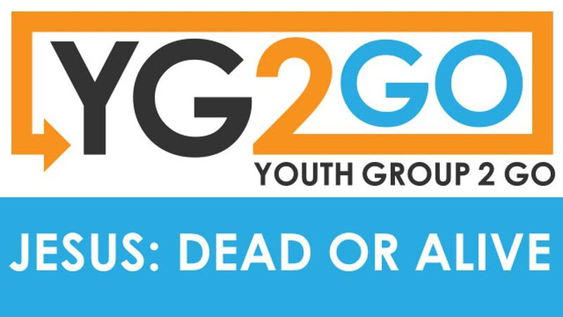 Jesus: Dead or Alive Youth Group 2 Go