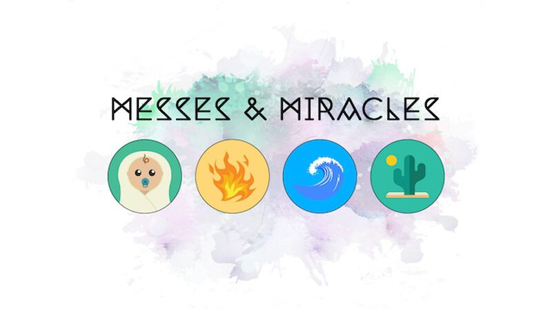 Messes and Miracles