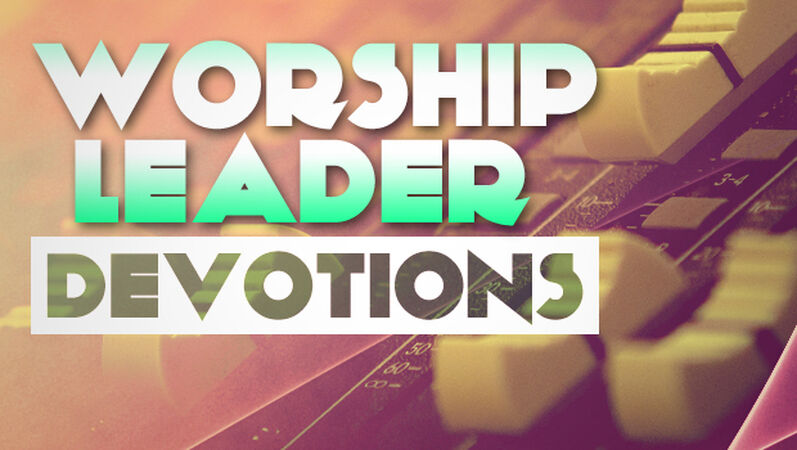 Worship Leader Devotional