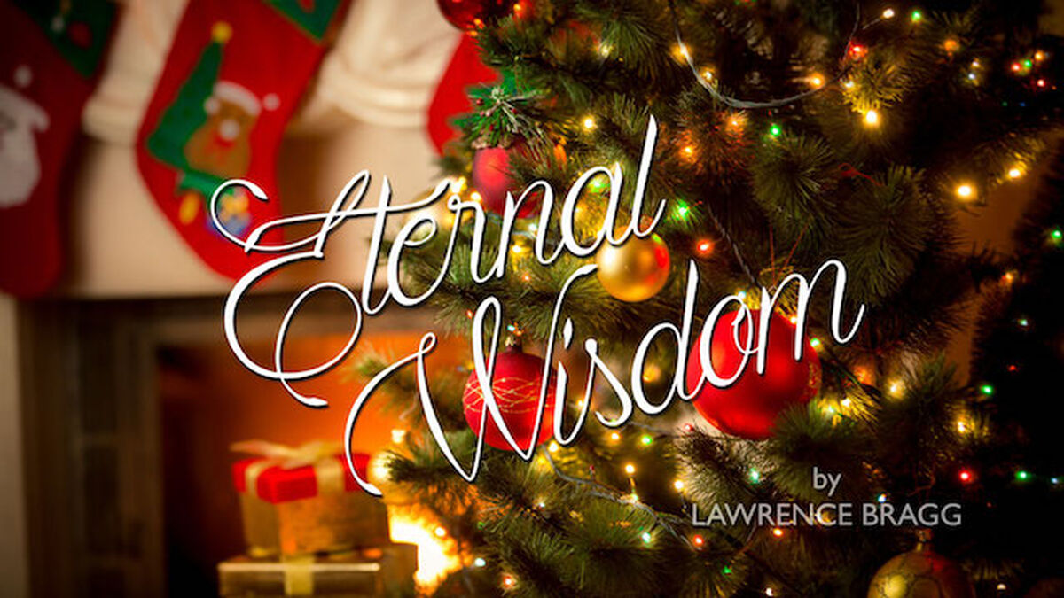 VIDEO: Eternal Wisdom by Lawrence Bragg: Christmas Edition image number null