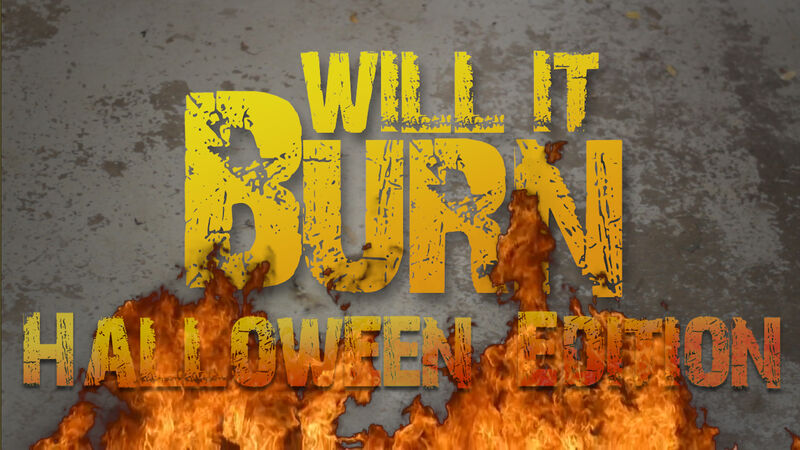 Will It Burn - Halloween Edition