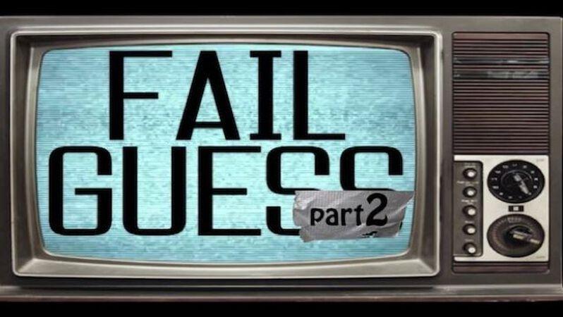 Fail Guess Part 2