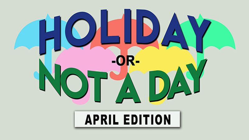 Holiday or Not a Day: April