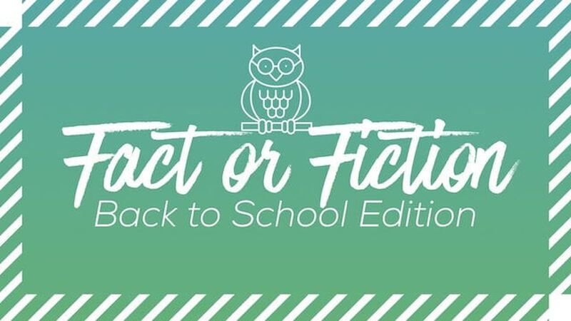 Fact or Fiction Back to School Edition