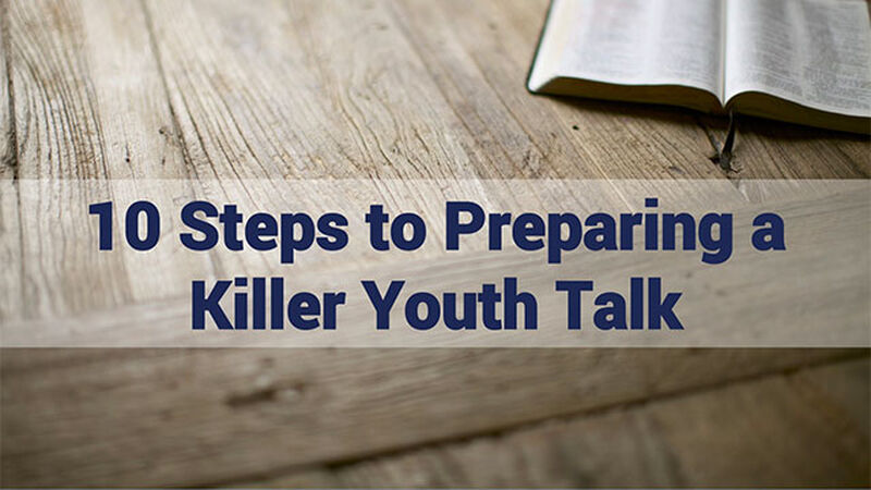 10 Steps to Preparing a Killer Youth Talk