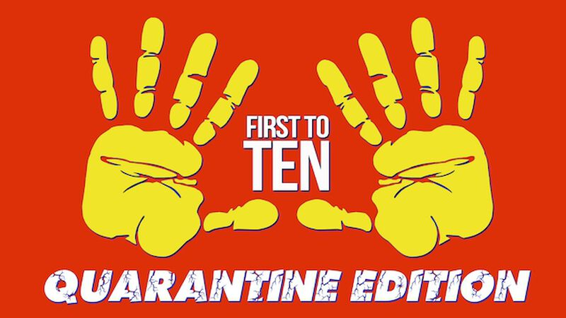 First to Ten: Quarantine Edition