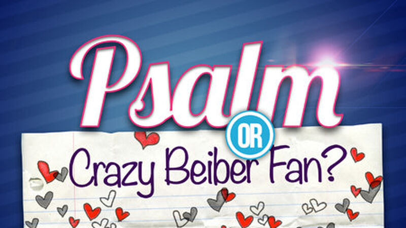 PSALM or CRAZY BIEBER FAN? Youth Group Game