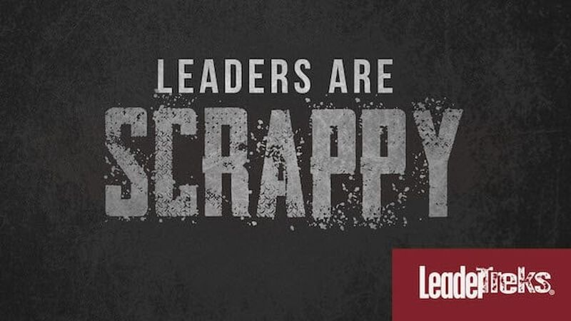 Leaders Are Scrappy
