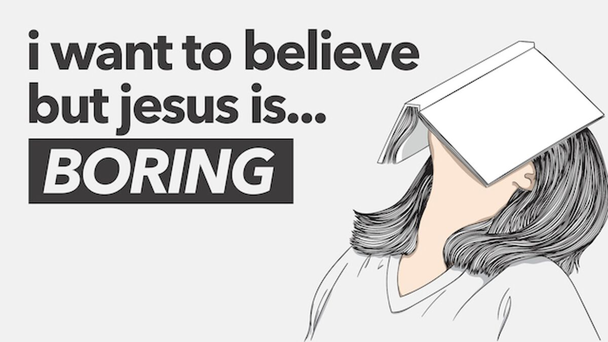 I Want to Believe, But... Jesus is Boring image number null