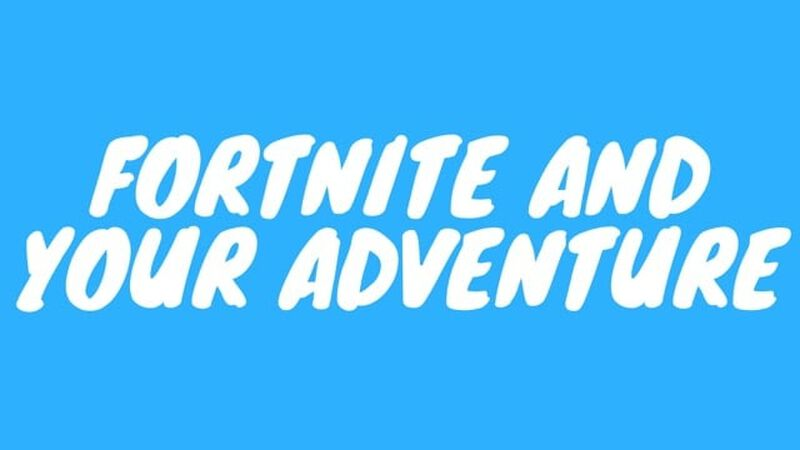 Fortnite and Your Adventure