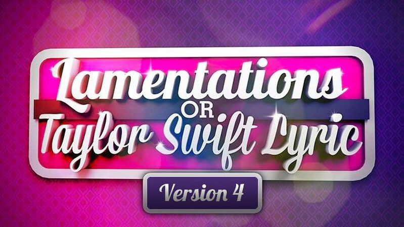 Taylor Swift or Lamentations? Volume 4