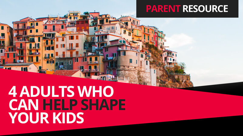 Parent Ministry: 4 Types of Adults Who Can Positively Shape Your Kids