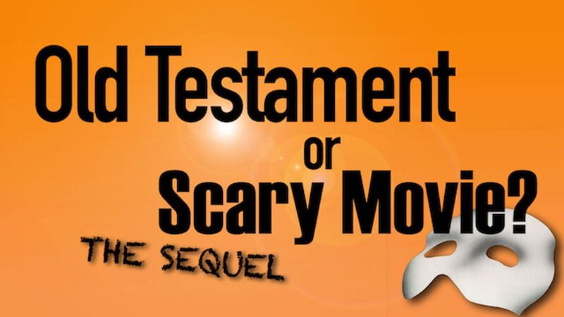Old Testament or Scary Movie THE SEQUEL