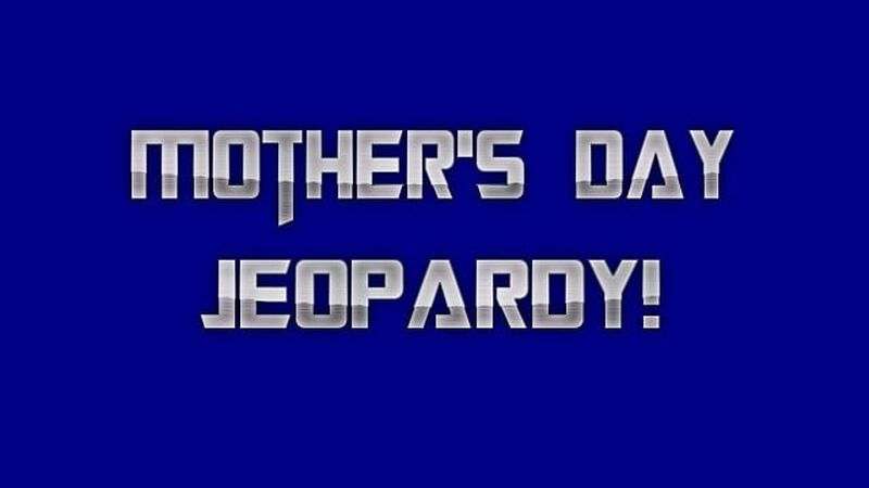 Mother's Day Jeopardy