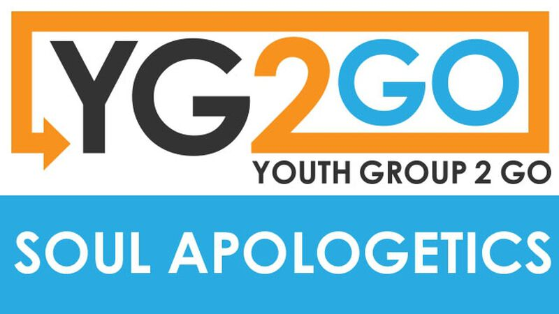 Soul Apologetics Youth Group 2 Go