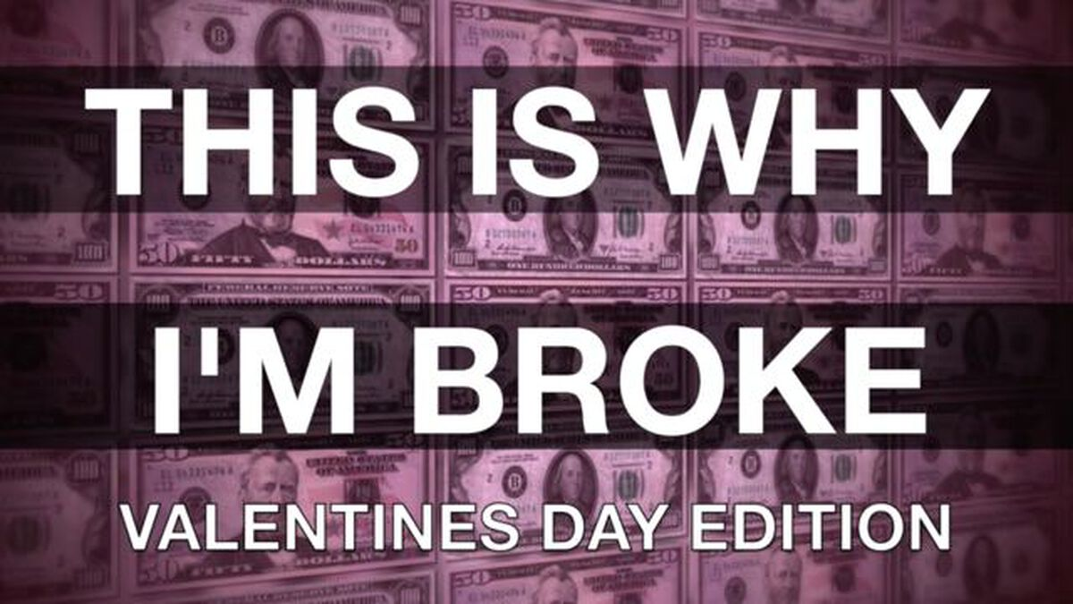 This Is Why I'm Broke: Valentines Day Edition image number null