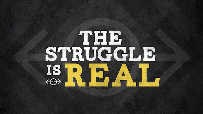 The Struggle is Real Series