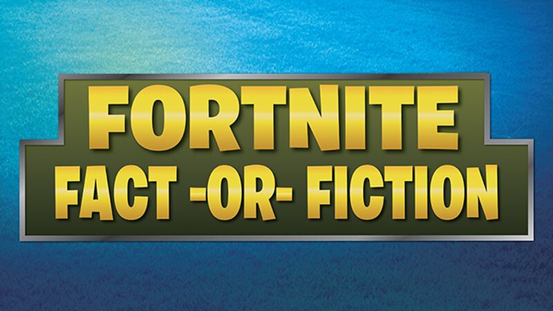 Fortnite - Fact or Fiction