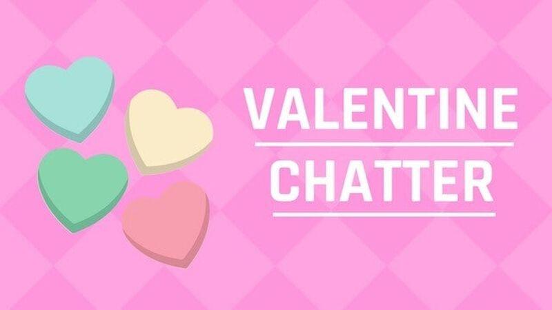 Valentine Chatter