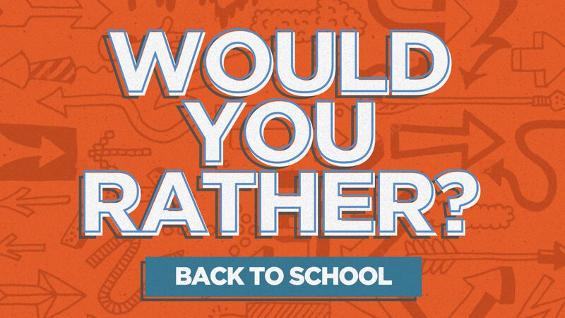 Would You Rather: Back-to-School Edition
