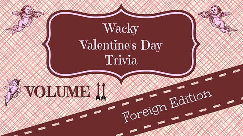 Wacky Valentine's Day Trivia: Volume 2