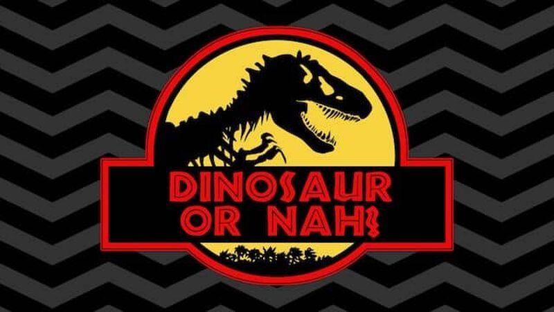 Dinosaur or Nah