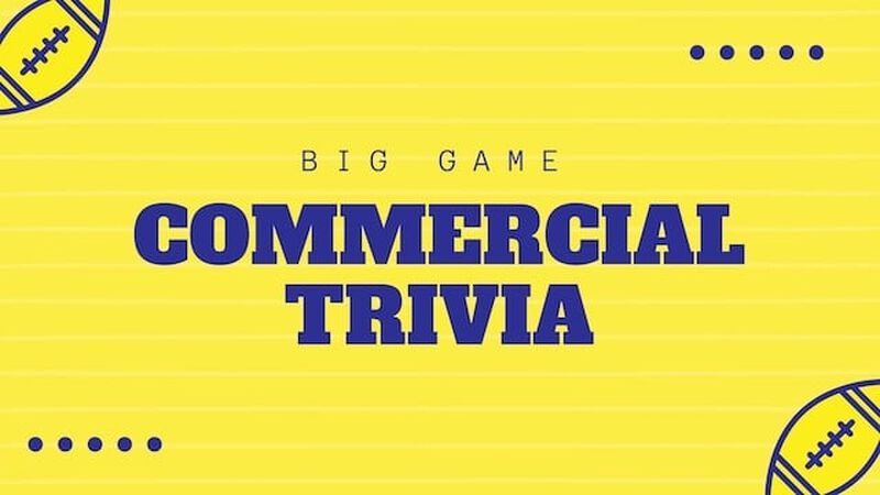Big Game Commercial Trivia