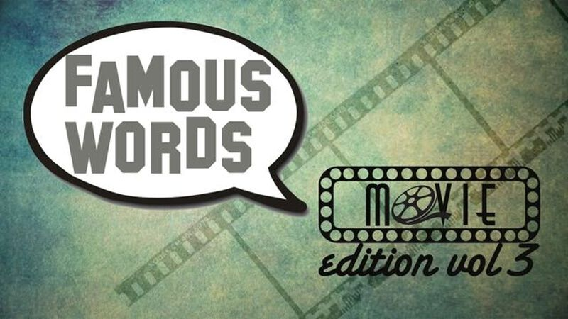 Famous Words: Movie Edition 3