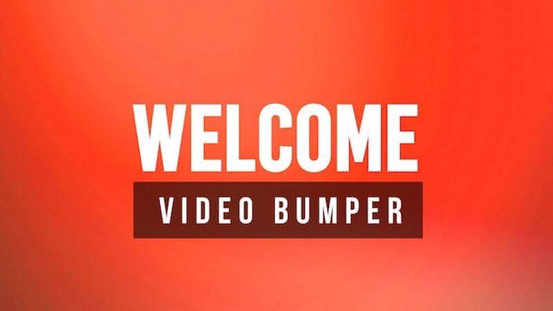 Welcome Video Bumper Video