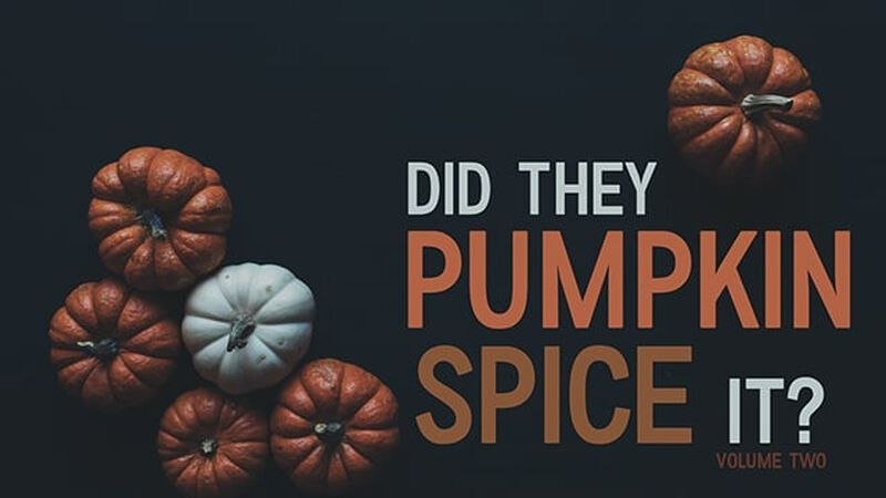 Did They Pumpkin Spice it? Volume 2
