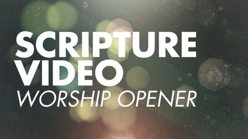 Scripture Video. Worship Opener.