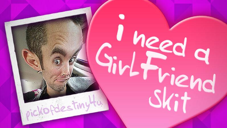 """I Need a Girlfriend"" Skit"