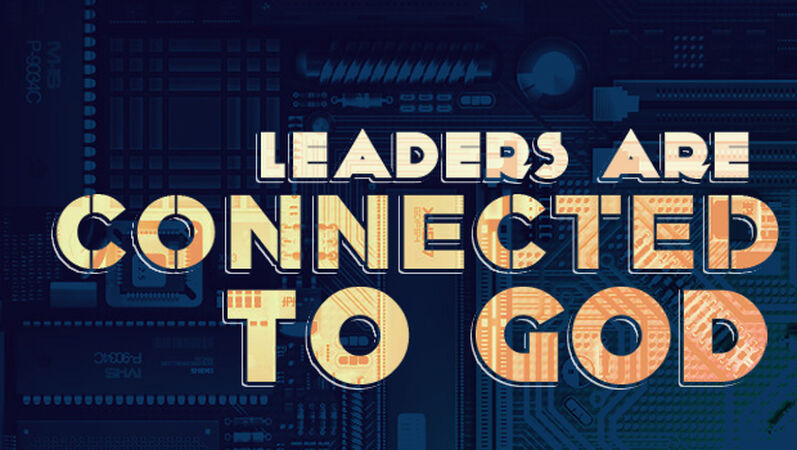 Student Leaders: Leaders are Connected to God