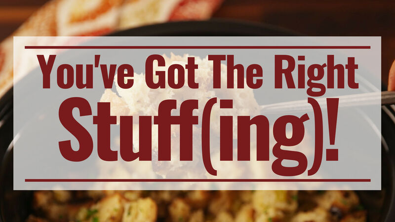 You've Got The Right Stuff(ing)!
