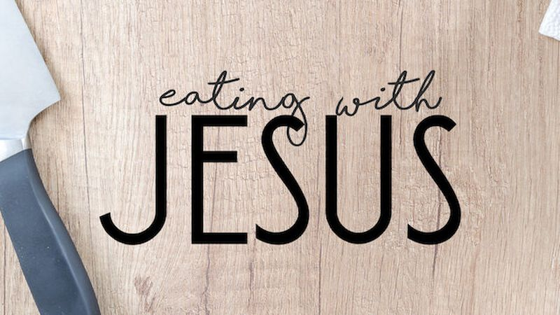 Eating with Jesus