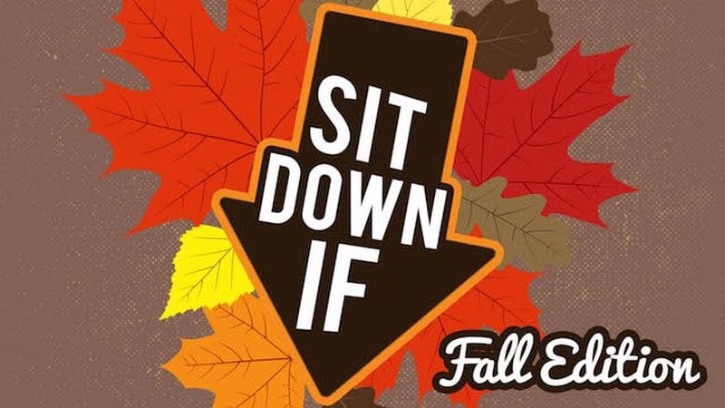 Sit Down If: Fall Edition
