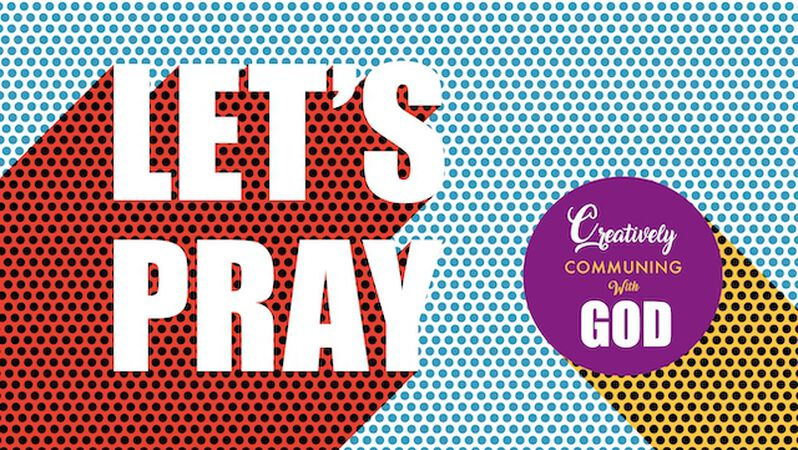 Let's Pray: Creatively Communing With God