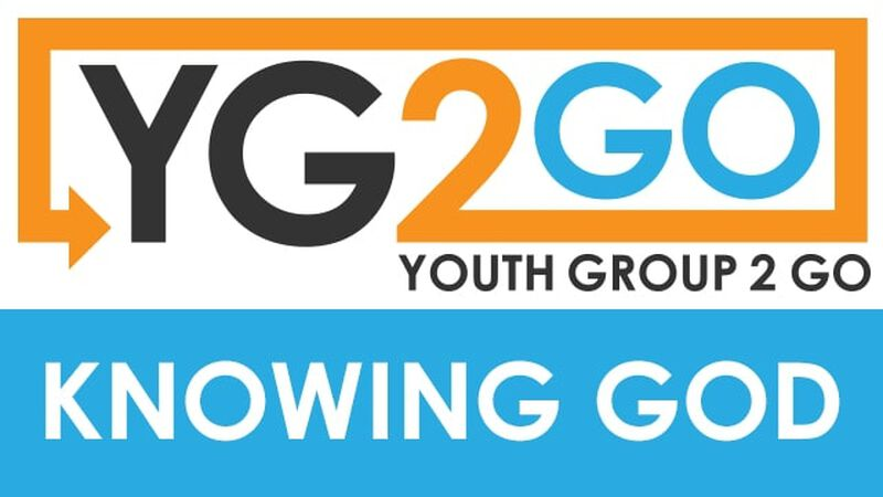 Knowing God Youth Group 2 Go