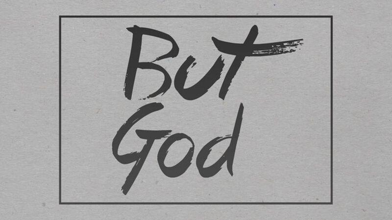 But God …