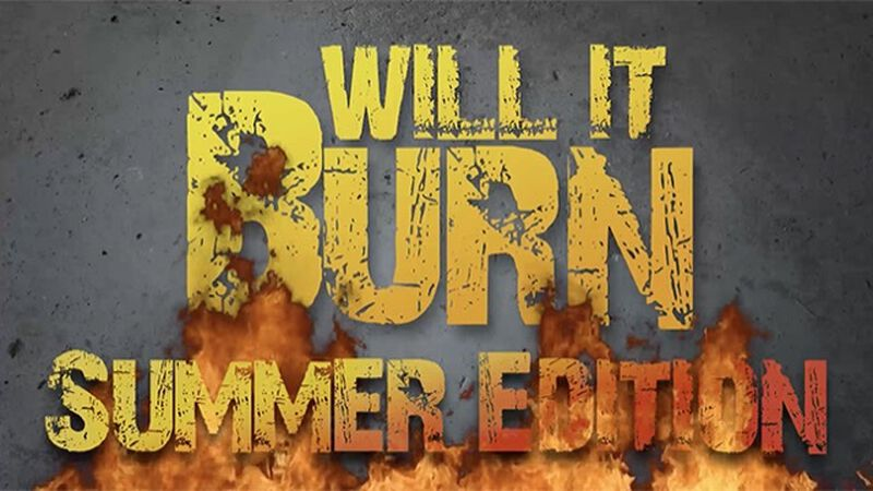 Will It Burn: Summer Edition