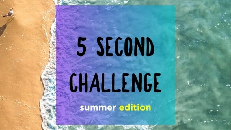5 Second Challenge: Summer Edition