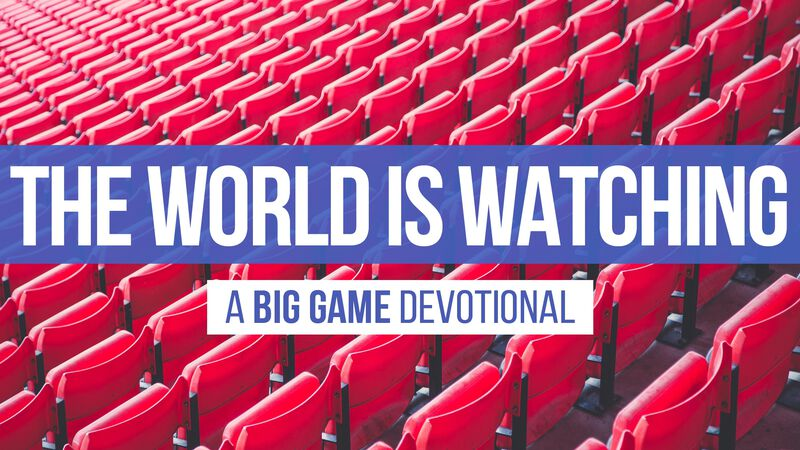 The World Is Watching: A Big Game Devotional