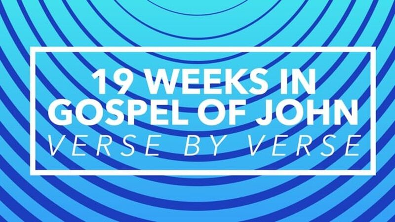 Verse-by-Verse Discussion: 19 Weeks in the Gospel of John