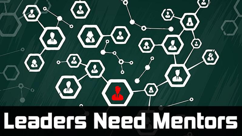 Leaders Need Mentors