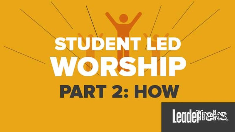 Student-Led Worship Part 2 - How