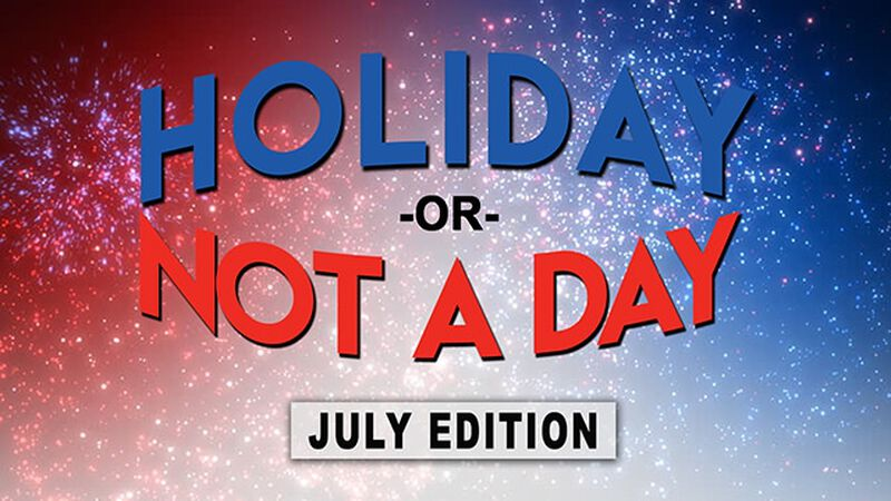 Holiday or Not a Day: July